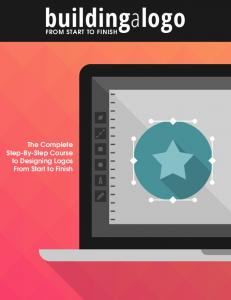 The Complete Step-By-Step Course to Designing Logos From Start to Finish FROM START TO FINISH