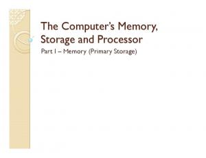 The Computer s Memory, Storage and Processor. Part I Memory (Primary Storage)