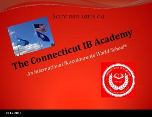 The Connecticut IB Academy. An International Baccalaureate World School