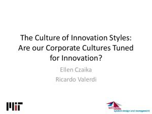 The Culture of Innovation Styles: Are our Corporate Cultures Tuned for Innovation? Ellen Czaika Ricardo Valerdi