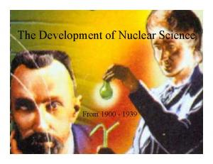 The Development of Nuclear Science. From