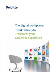The digital workplace: Think, share, do Transform your employee experience