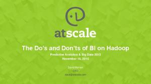 The Do s and Don ts of BI on Hadoop Predictive Analytics & Big Data 2015 November 16, 2015