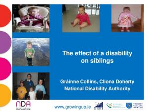 The effect of a disability on siblings Gráinne Collins, Cliona Doherty National Disability Authority