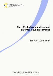 The effect of own and spousal parental leave on earnings. Elly-Ann Johansson WORKING PAPER 2010:4