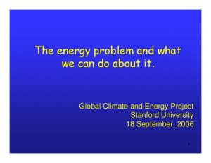 The energy problem and what we can do about it. Global Climate and Energy Project Stanford University 18 September, 2006