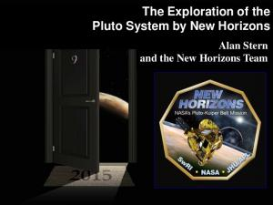 The Exploration of the Pluto System by New Horizons. Alan Stern and the New Horizons Team
