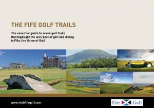 THE FIFE GOLF TRAILS. The essential guide to seven golf trails that highlight the very best of golf and dining in Fife, the Home of Golf