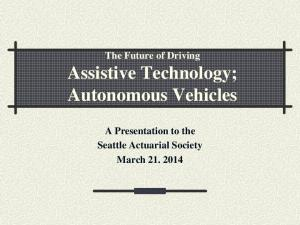 The Future of Driving Assistive Technology; Autonomous Vehicles. A Presentation to the Seattle Actuarial Society March