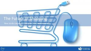 The Future of Shopping. How to do consumers shop in 2020 and beyond?