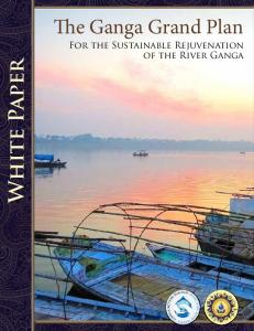 The Ganga Grand Plan. White Paper. For the Sustainable Rejuvenation of the River Ganga