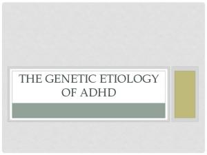 THE GENETIC ETIOLOGY OF ADHD