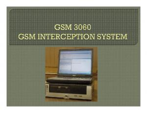 The GSM 3060 is an off the air tactical interception system for GSM Networks. The system intercepts and records voice calls, text messages (SMS) from