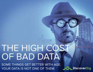 THE HIGH COST OF BAD DATA SOME THINGS GET BETTER WITH AGE. YOUR DATA IS NOT ONE OF THEM