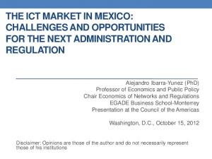 THE ICT MARKET IN MEXICO: CHALLENGES AND OPPORTUNITIES FOR THE NEXT ADMINISTRATION AND REGULATION