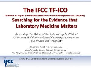 The IFCC TF-ICO. (Taskforce on Impact of Laboratory Medicine on Clinical Management and Outcomes)