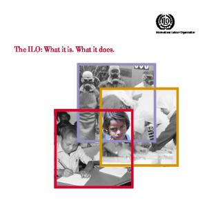 The ILO: What it is. What it does. International Labour Organization