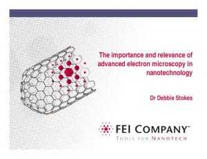 The importance and relevance of advanced electron microscopy in nanotechnology. Dr Debbie Stokes