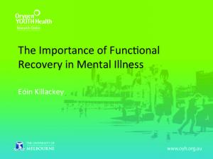 The Importance of Func1onal Recovery in Mental Illness. Eóin Killackey