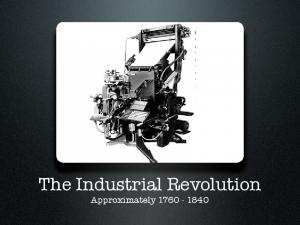 The Industrial Revolution Approximately