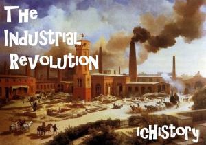 The Industrial Revolution. ichistory