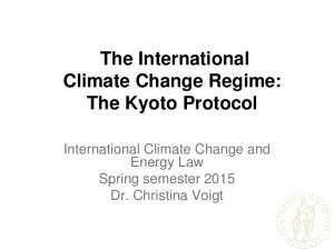 The International Climate Change Regime: The Kyoto Protocol. International Climate Change and Energy Law Spring semester 2015 Dr
