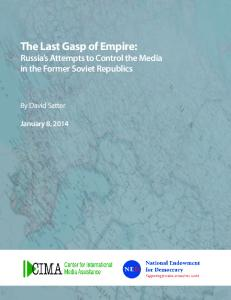 The Last Gasp of Empire: Russia s Attempts to Control the Media in the Former Soviet Republics