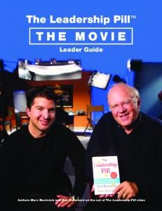 The Leadership Pill THE MOVIE. Leader Guide. Authors Marc Muchnick and Ken Blanchard on the set of The Leadership Pill video