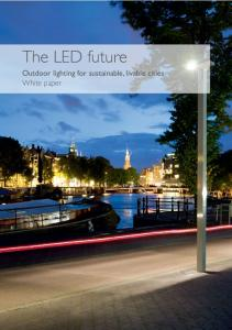 The LED future - 1. The LED future. Outdoor lighting for sustainable, livable cities White paper
