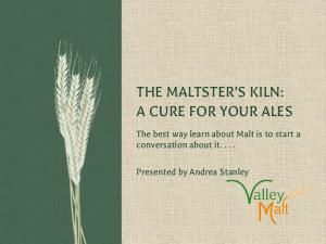 THE MALTSTER S KILN: A CURE FOR YOUR ALES