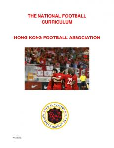 THE NATIONAL FOOTBALL CURRICULUM HONG KONG FOOTBALL ASSOCIATION. Version 1