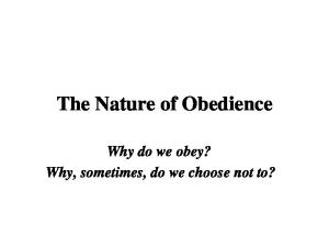 The Nature of Obedience. Why do we obey? Why, sometimes, do we choose not to?