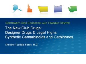 The New Club Drugs: Designer Drugs & Legal Highs Synthetic Cannabinoids and Cathinones