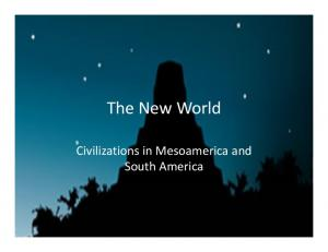 The New World. Civilizations in Mesoamerica and South America