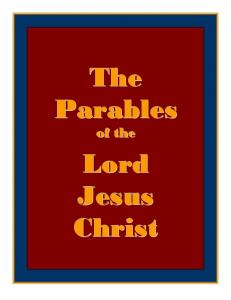 The Parables of the Lord Jesus Christ