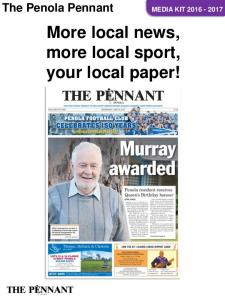 The Penola Pennant MEDIA KIT More local news, more local sport, your local paper!