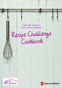 THE PINK WHISK S SAVE THE CHILDREN. Recipe Challenge Cookbook