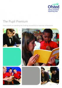 The Pupil Premium. How schools are spending the funding successfully to maximise achievement