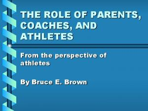 THE ROLE OF PARENTS, COACHES, AND ATHLETES
