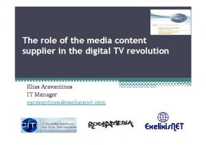 The role of the media content supplier in the digital TV revolution. Elias Aravantinos IT Manager