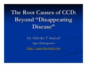 The Root Causes of CCD: Beyond Disappearing Disease. Dr. Malcolm T. Sanford Apis Enterprises
