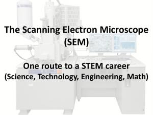 The Scanning Electron Microscope (SEM) One route to a STEM career (Science, Technology, Engineering, Math)