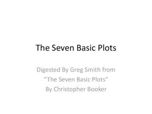 The Seven Basic Plots. Digested By Greg Smith from The Seven Basic Plots By Christopher Booker