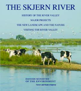 THE SKJERN RIVER HISTORY OF THE RIVER VALLEY MAJOR PROJECTS THE NEW LANDSCAPE AND THE NATURE VISITING THE RIVER VALLEY. Forest and Nature Agency