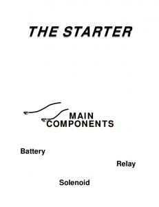 THE STARTER MAIN COMPONENTS. Battery Relay. Solenoid