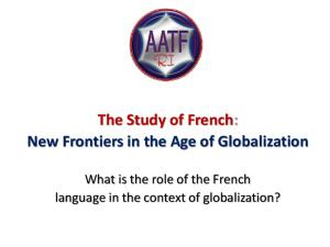 The Study of French: New Frontiers in the Age of Globalization. What is the role of the French language in the context of globalization?