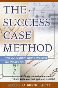 The Success Case Method: Find Out Quickly What s Working and What s Not