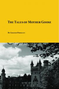 The Tales of Mother Goose. By Charles Perrault