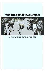 THE THEORY OF EVOLUTION A FAIRY TALE FOR ADULTS?