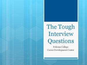 The Tough Interview Questions. Felician College Career Development Center